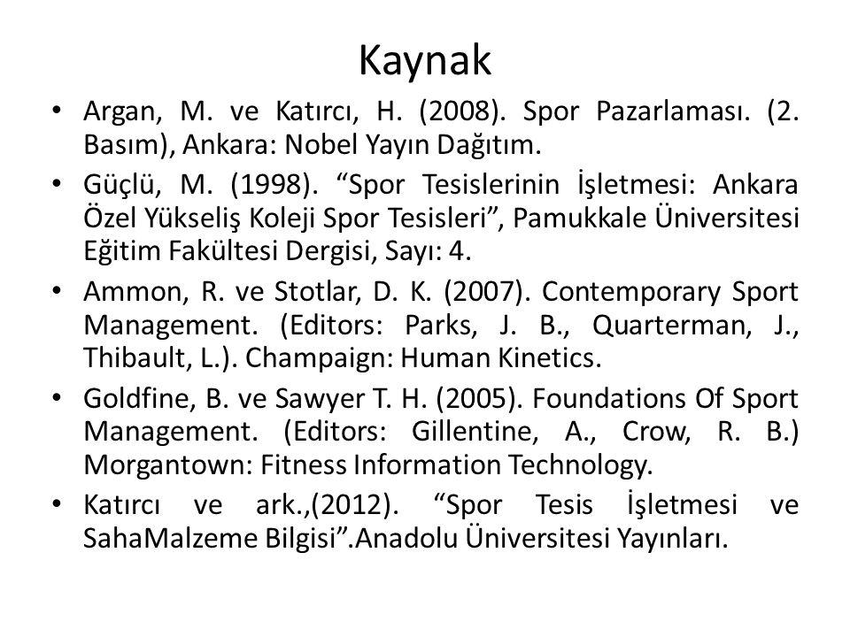 """Kaynak Argan, M. ve Katırcı, H. (2008). Spor Pazarlaması. (2. Basım), Ankara: Nobel Yayın Dağıtım. Güçlü, M. (1998). """"Spor Tesislerinin İşletmesi: Ank"""