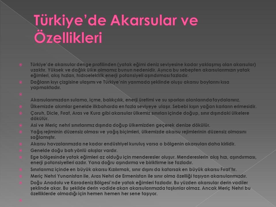  Türkiye'de akarsular denge profilinden (yatak eğimi deniz seviyesine kadar yaklaşmış olan akarsular) uzaktır.
