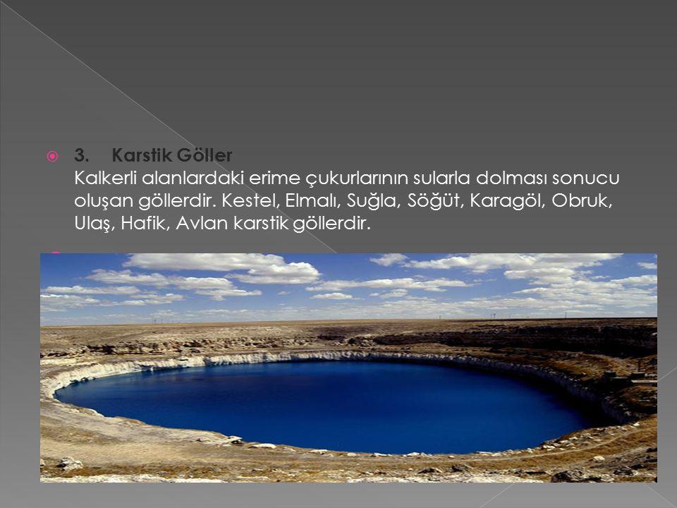  3. Karstik Göller Kalkerli alanlardaki erime çukurlarının sularla dolması sonucu oluşan göllerdir. Kestel, Elmalı, Suğla, Söğüt, Karagöl, Obruk, Ula