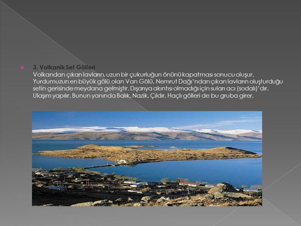  3. Volkanik Set Gölleri Volkandan çıkan lavların, uzun bir çukurluğun önünü kapatması sonucu oluşur. Yurdumuzun en büyük gölü olan Van Gölü, Nemrut