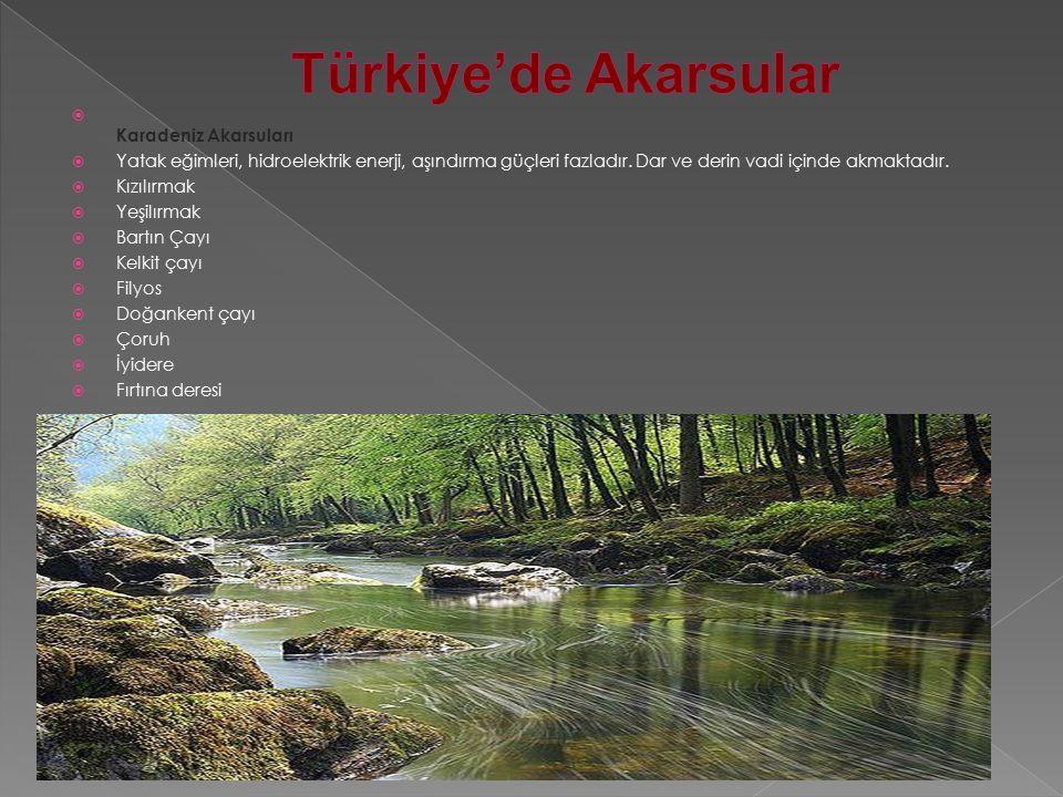  Karadeniz Akarsuları  Yatak eğimleri, hidroelektrik enerji, aşındırma güçleri fazladır.