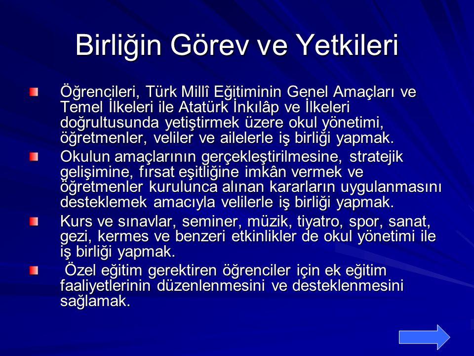 Birliğin Görev ve Yetkileri Öğrencileri, Türk Millî Eğitiminin Genel Amaçları ve Temel İlkeleri ile Atatürk İnkılâp ve İlkeleri doğrultusunda yetiştirmek üzere okul yönetimi, öğretmenler, veliler ve ailelerle iş birliği yapmak.