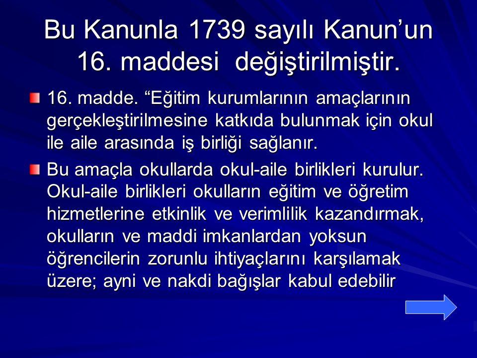 Bu Kanunla 1739 sayılı Kanun'un 16. maddesi değiştirilmiştir.