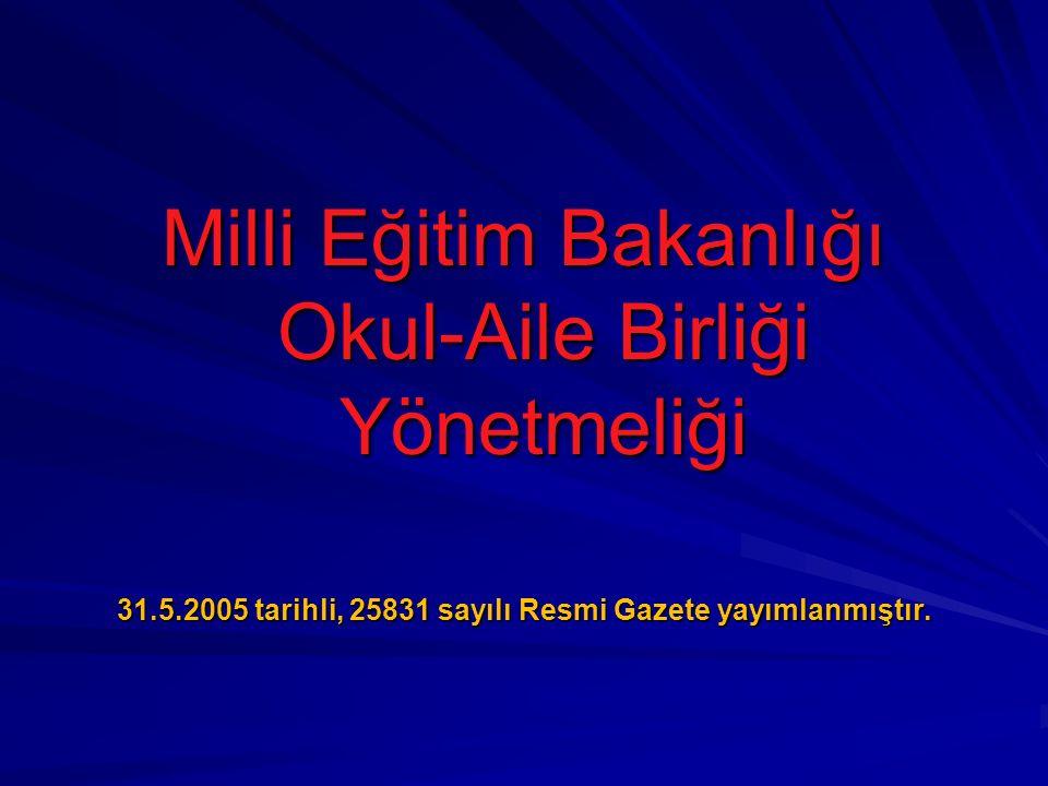 Milli Eğitim Bakanlığı Okul-Aile Birliği Yönetmeliği 31.5.2005 tarihli, 25831 sayılı Resmi Gazete yayımlanmıştır.