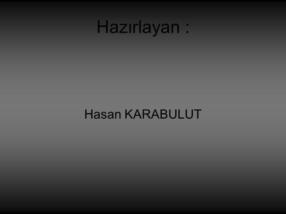 Hazırlayan : Hasan KARABULUT