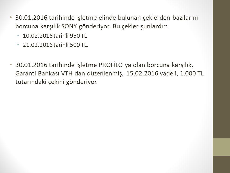 30.01.2016 tarihinde işletme elinde bulunan çeklerden bazılarını borcuna karşılık SONY gönderiyor. Bu çekler şunlardır: 10.02.2016 tarihli 950 TL 21.0