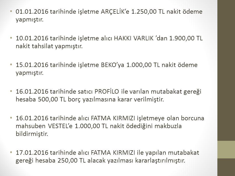 01.01.2016 tarihinde işletme ARÇELİK'e 1.250,00 TL nakit ödeme yapmıştır. 10.01.2016 tarihinde işletme alıcı HAKKI VARLIK 'dan 1.900,00 TL nakit tahsi