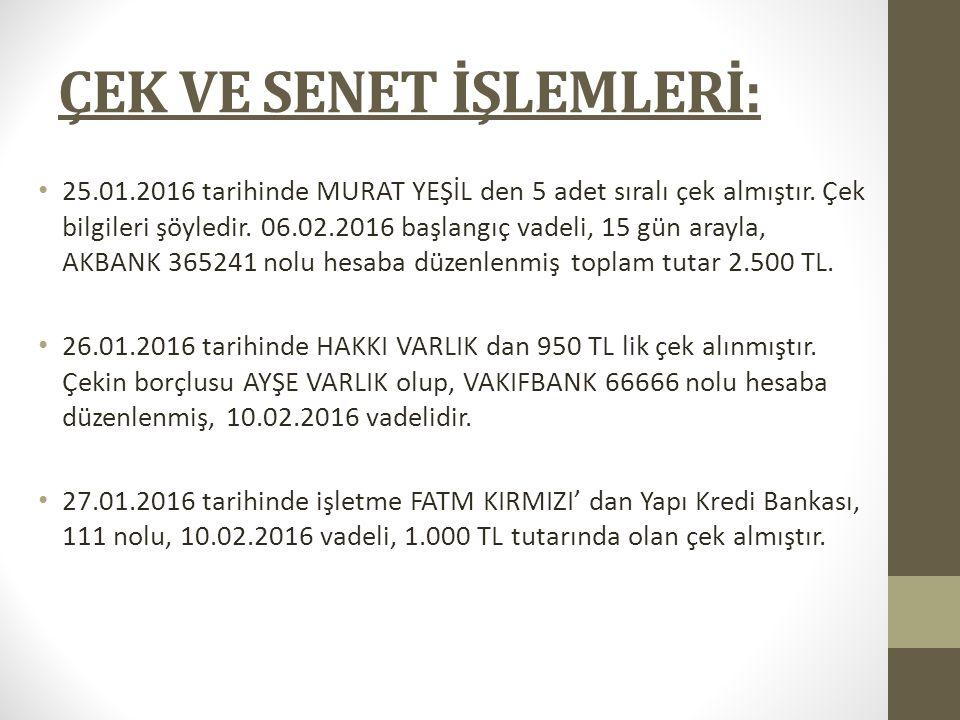 27.01.2016 tarihinde işletme FATMA KIRMIZI dan 27.01.2016 tarihinde düzenlenmiş, 01.02.2016 başlangıç vadeli toplam tutarı 2.500 TL olan 5 adet sıralı senetler almıştır.