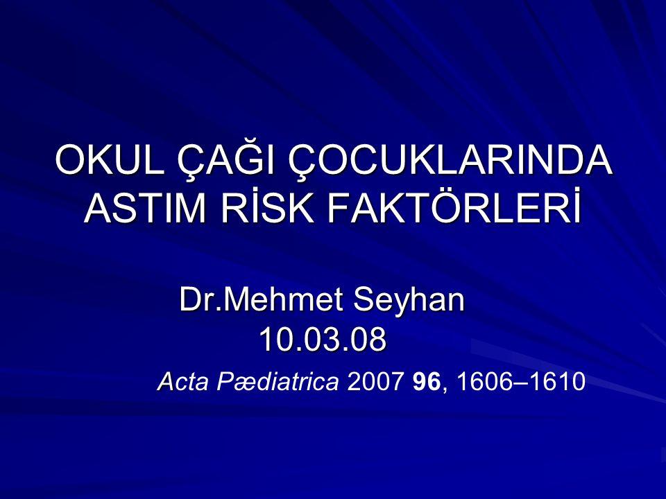 OKUL ÇAĞI ÇOCUKLARINDA ASTIM RİSK FAKTÖRLERİ Dr.Mehmet Seyhan 10.03.08 A Acta Pædiatrica 2007 96, 1606–1610