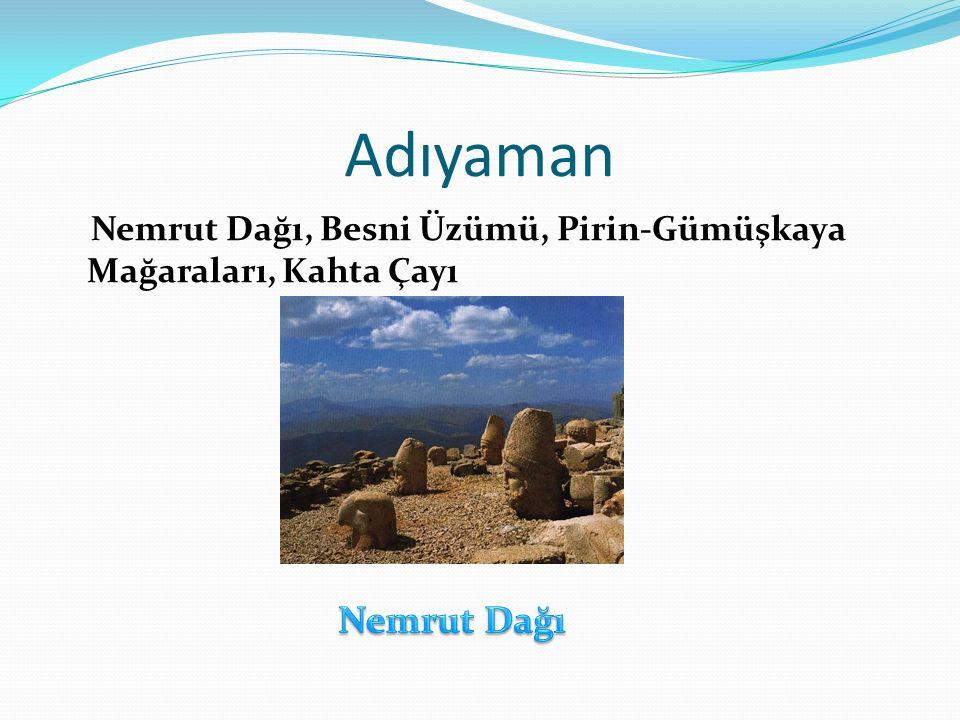 Adıyaman Nemrut Dağı, Besni Üzümü, Pirin-Gümüşkaya Mağaraları, Kahta Çayı