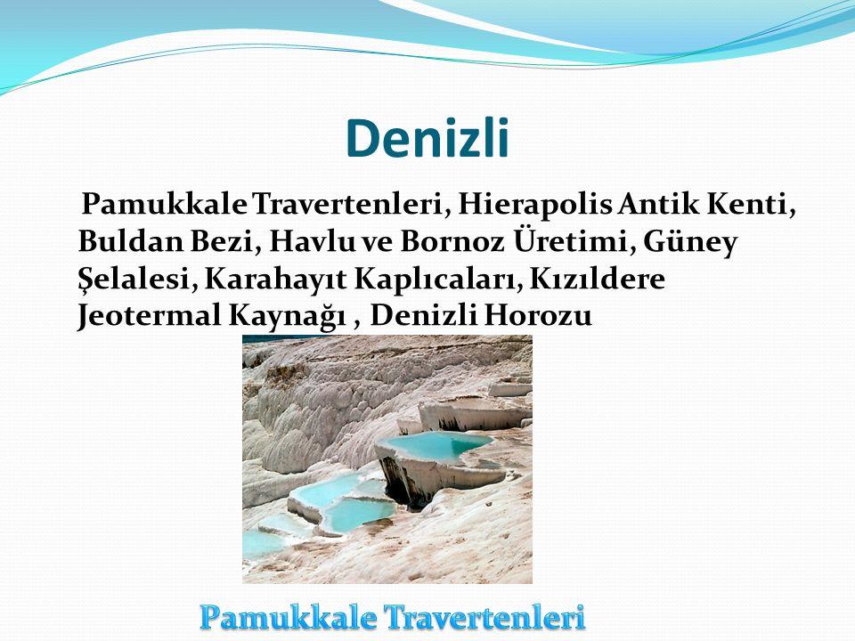Denizli Pamukkale Travertenleri, Hierapolis Antik Kenti, Buldan Bezi, Havlu ve Bornoz Üretimi, Güney Şelalesi, Karahayıt Kaplıcaları, Kızıldere Jeoter