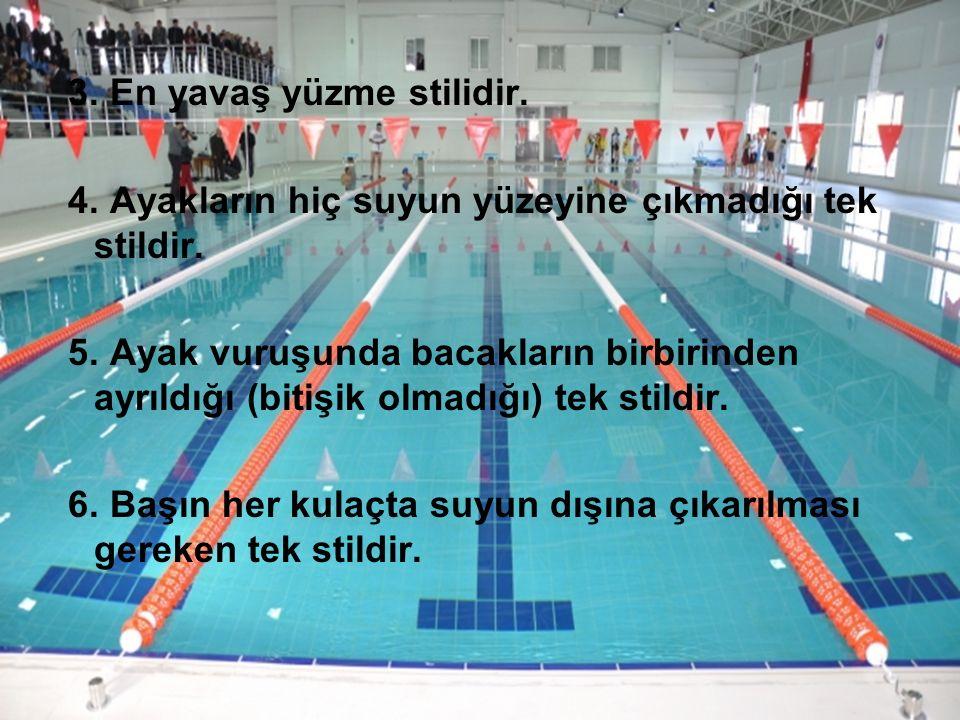 3. En yavaş yüzme stilidir. 4. Ayakların hiç suyun yüzeyine çıkmadığı tek stildir. 5. Ayak vuruşunda bacakların birbirinden ayrıldığı (bitişik olmadığ