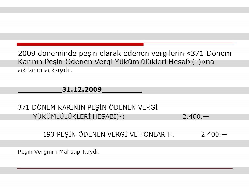 2009 döneminde peşin olarak ödenen vergilerin «371 Dönem Karının Peşin Ödenen Vergi Yükümlülükleri Hesabı(-)»na aktarıma kaydı. __________31.12.2009__