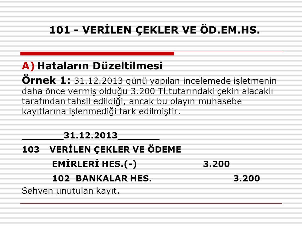 101 - VERİLEN ÇEKLER VE ÖD.EM.HS. A)Hataların Düzeltilmesi Örnek 1: 31.12.2013 günü yapılan incelemede işletmenin daha önce vermiş olduğu 3.200 Tl.tut