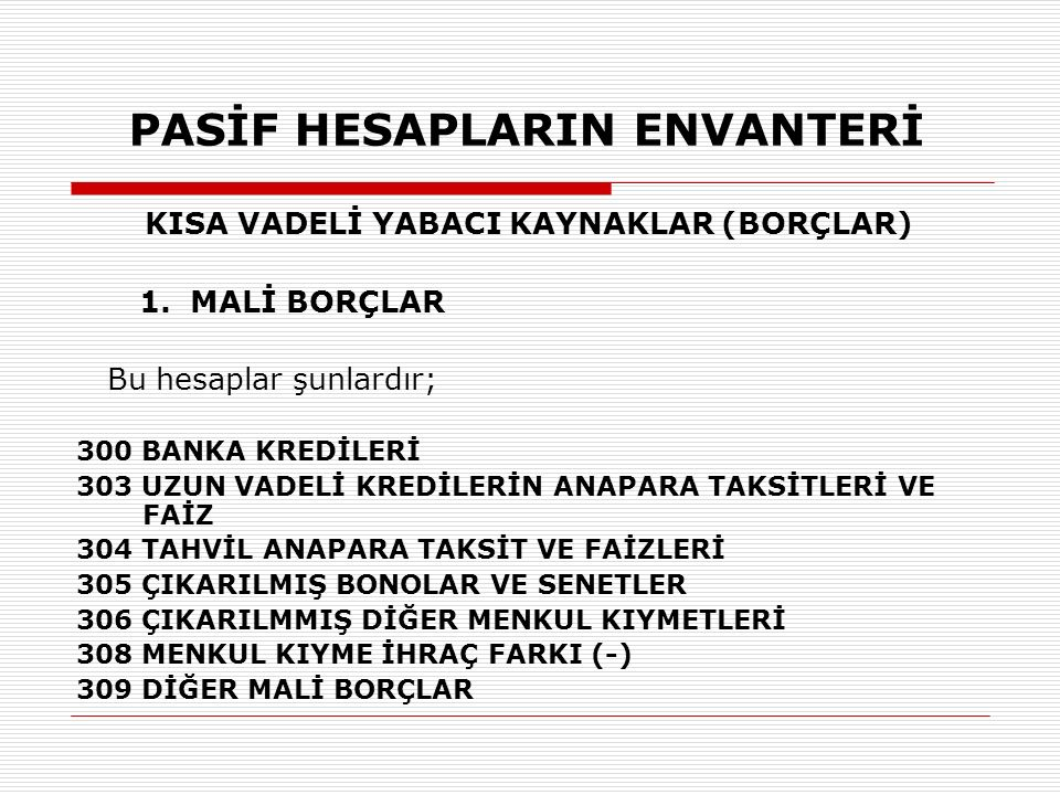PASİF HESAPLARIN ENVANTERİ KISA VADELİ YABACI KAYNAKLAR (BORÇLAR) 1.