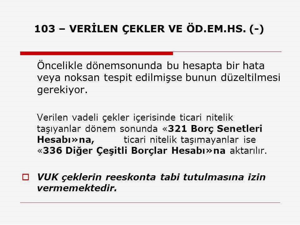 103 – VERİLEN ÇEKLER VE ÖD.EM.HS.