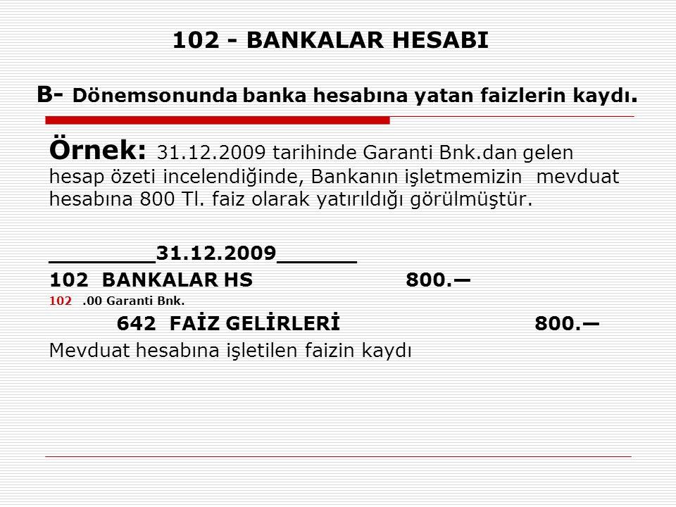 102 - BANKALAR HESABI B- Dönemsonunda banka hesabına yatan faizlerin kaydı.