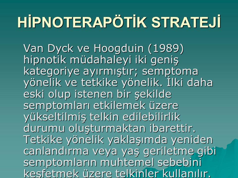 HİPNOTERAPÖTİK STRATEJİ Van Dyck ve Hoogduin (1989) hipnotik müdahaleyi iki geniş kategoriye ayırmıştır; semptoma yönelik ve tetkike yönelik. İlki dah