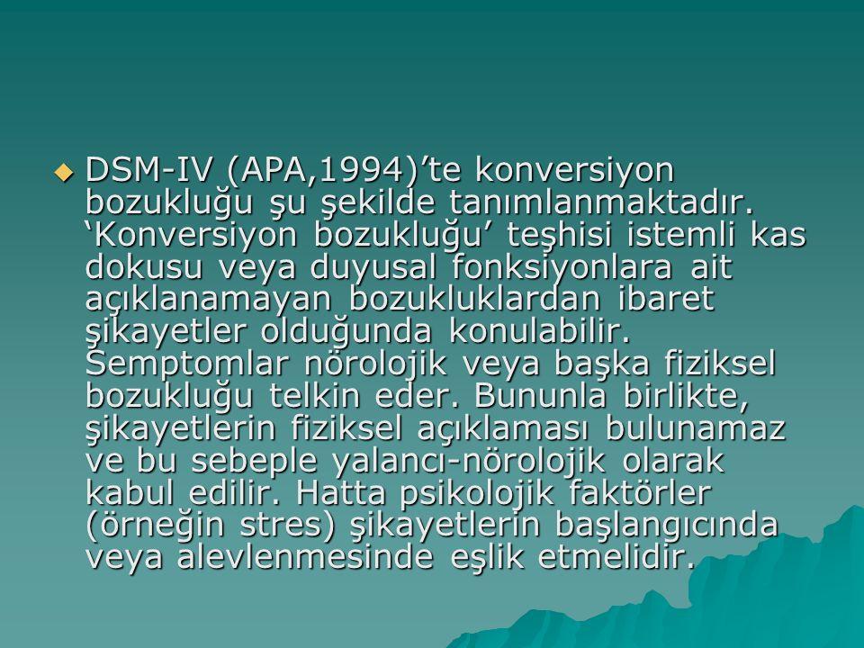 DSM-IV (APA,1994)'te konversiyon bozukluğu şu şekilde tanımlanmaktadır. 'Konversiyon bozukluğu' teşhisi istemli kas dokusu veya duyusal fonksiyonlar
