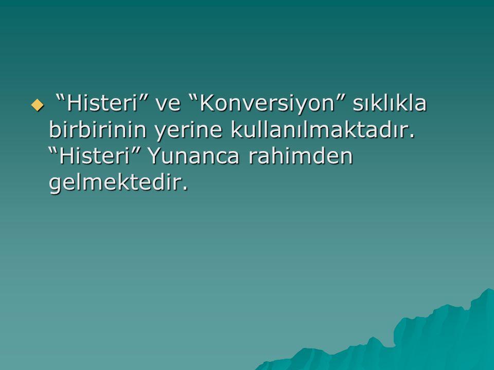 """ """"Histeri"""" ve """"Konversiyon"""" sıklıkla birbirinin yerine kullanılmaktadır. """"Histeri"""" Yunanca rahimden gelmektedir."""