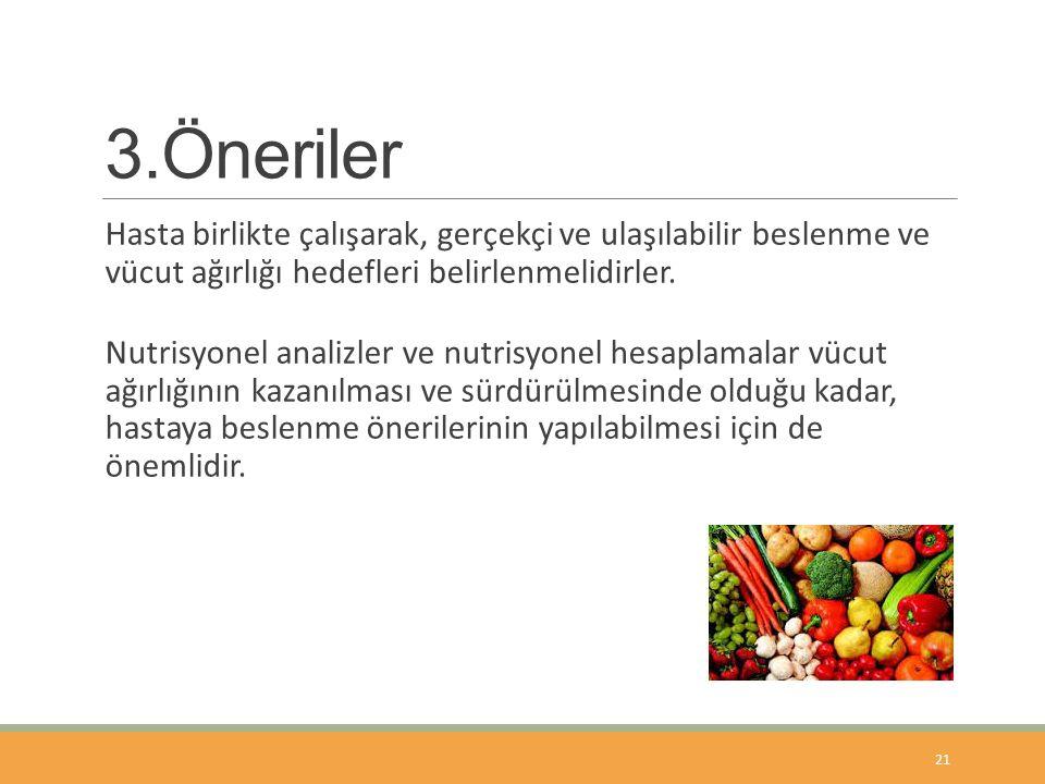 3.Öneriler Hasta birlikte çalışarak, gerçekçi ve ulaşılabilir beslenme ve vücut ağırlığı hedefleri belirlenmelidirler.