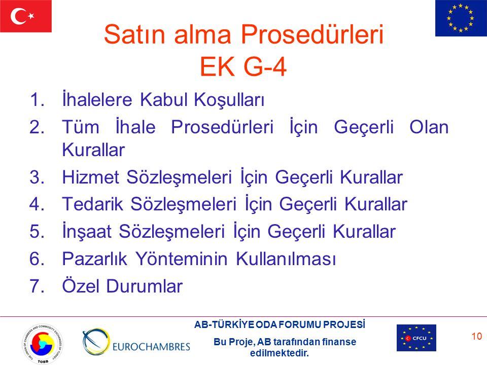 AB-TÜRKİYE ODA FORUMU PROJESİ Bu Proje, AB tarafından finanse edilmektedir. 10 Satın alma Prosedürleri EK G-4 1.İhalelere Kabul Koşulları 2.Tüm İhale