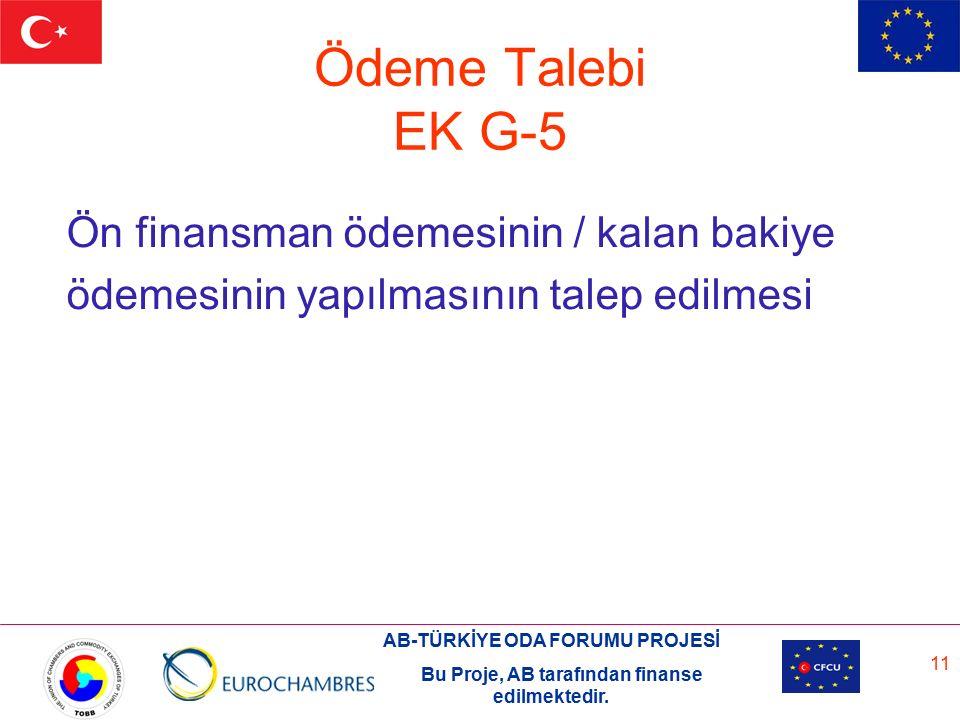 AB-TÜRKİYE ODA FORUMU PROJESİ Bu Proje, AB tarafından finanse edilmektedir. 11 Ödeme Talebi EK G-5 Ön finansman ödemesinin / kalan bakiye ödemesinin y