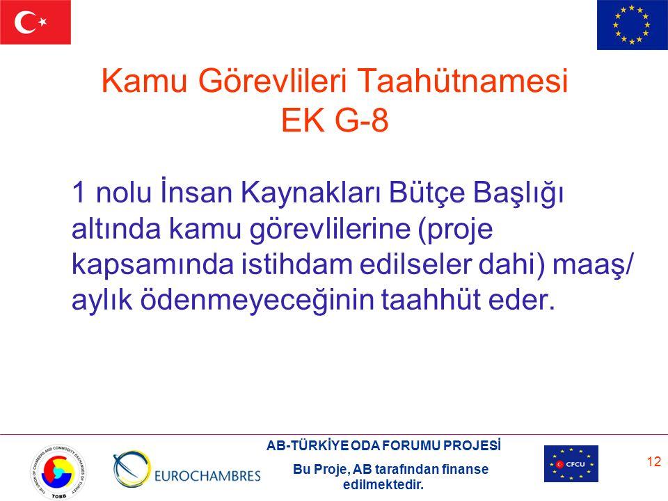 AB-TÜRKİYE ODA FORUMU PROJESİ Bu Proje, AB tarafından finanse edilmektedir. 12 Kamu Görevlileri Taahütnamesi EK G-8 1 nolu İnsan Kaynakları Bütçe Başl