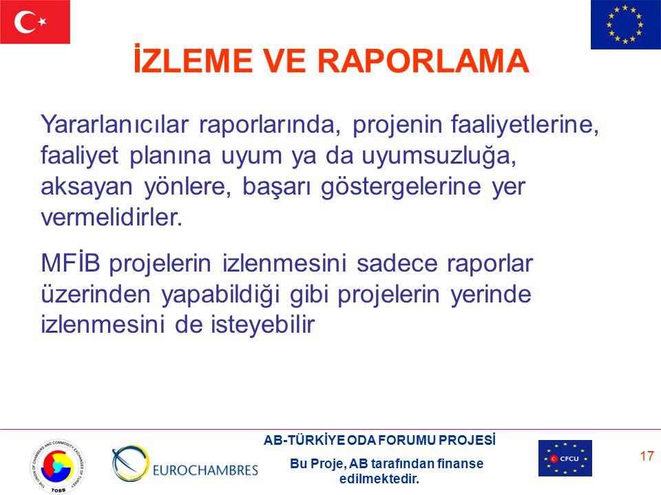 AB-TÜRKİYE ODA FORUMU PROJESİ Bu Proje, AB tarafından finanse edilmektedir. 17 İZLEME VE RAPORLAMA Yararlanıcılar raporlarında, projenin faaliyetlerin