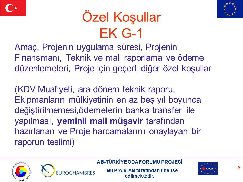 AB-TÜRKİYE ODA FORUMU PROJESİ Bu Proje, AB tarafından finanse edilmektedir. 8 Özel Koşullar EK G-1 Amaç, Projenin uygulama süresi, Projenin Finansmanı
