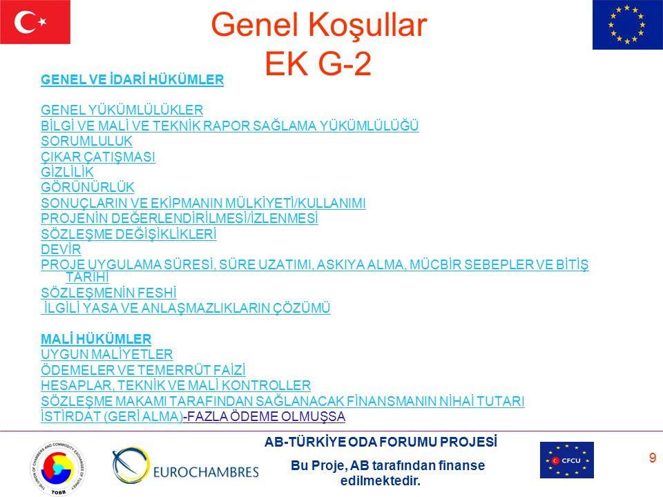 AB-TÜRKİYE ODA FORUMU PROJESİ Bu Proje, AB tarafından finanse edilmektedir. 9 Genel Koşullar EK G-2 GENEL VE İDARİ HÜKÜMLER GENEL YÜKÜMLÜLÜKLER BİLGİ