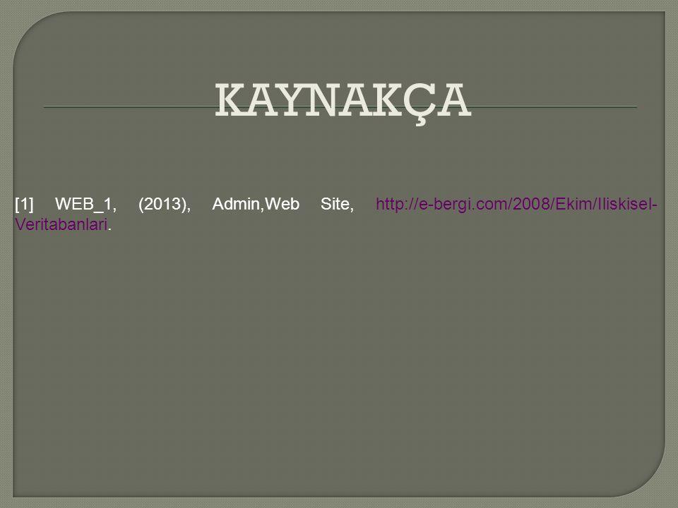 KAYNAKÇA [1] WEB_1, (2013), Admin,Web Site, http://e-bergi.com/2008/Ekim/Iliskisel- Veritabanlari.