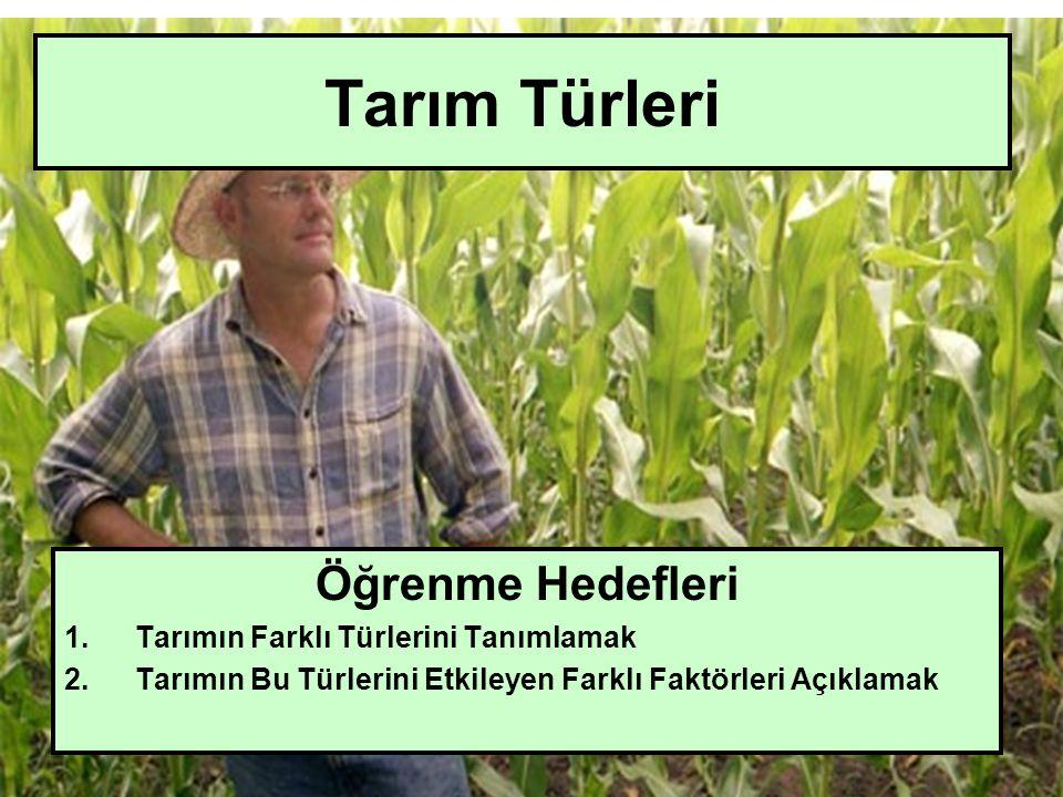 Tarım Türleri Öğrenme Hedefleri 1.Tarımın Farklı Türlerini Tanımlamak 2.Tarımın Bu Türlerini Etkileyen Farklı Faktörleri Açıklamak