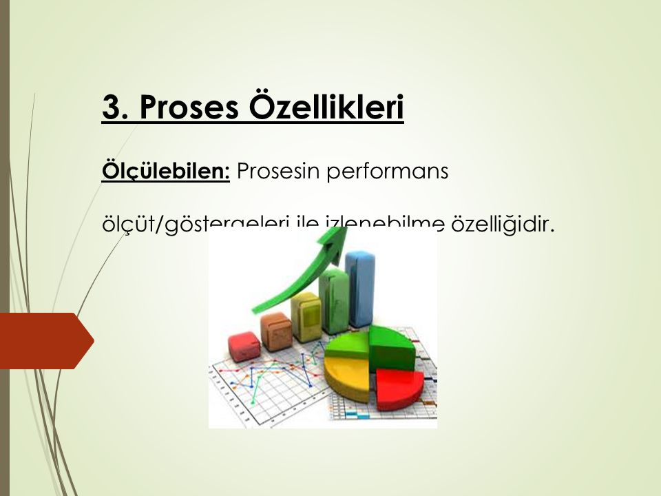 3. Proses Özellikleri Ölçülebilen: Prosesin performans ölçüt/göstergeleri ile izlenebilme özelliğidir.