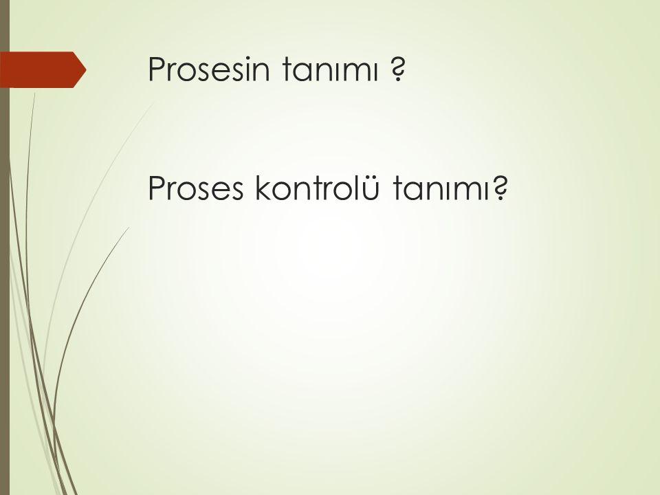 1.Proses Tanımı : Proses ile ilgili tanımlar; Belli bir dizi girdiyi, müşteri için belli bir çıktıya dönüştüren, tanımlanabilen, ölçülebilen ve birbirine bağlı değer yaratan faaliyetler dizinine proses denir.