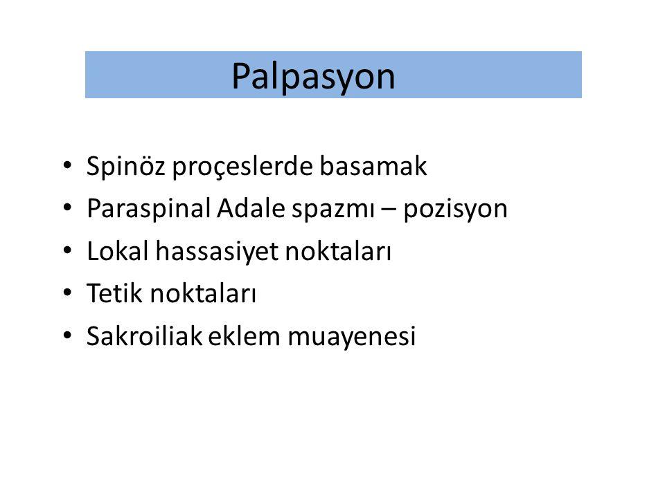 Palpasyon Spinöz proçeslerde basamak Paraspinal Adale spazmı – pozisyon Lokal hassasiyet noktaları Tetik noktaları Sakroiliak eklem muayenesi