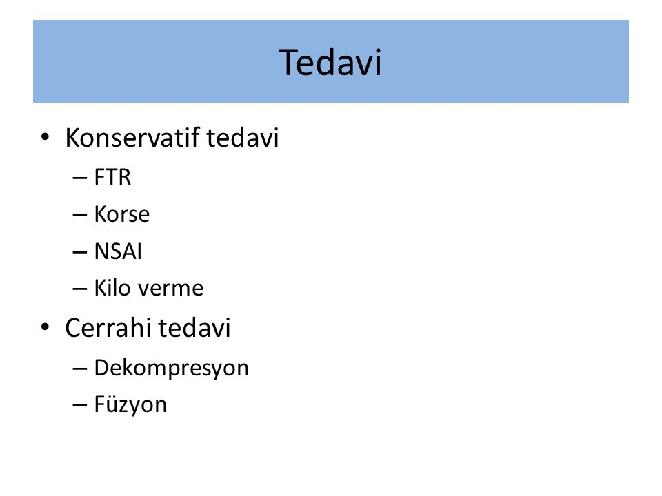 Tedavi Konservatif tedavi – FTR – Korse – NSAI – Kilo verme Cerrahi tedavi – Dekompresyon – Füzyon