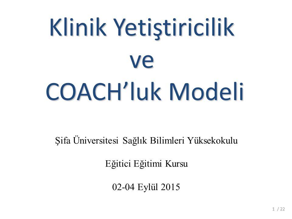 Klinik Yetiştiricilik ve COACH'luk Modeli Şifa Üniversitesi Sağlık Bilimleri Yüksekokulu Eğitici Eğitimi Kursu 02-04 Eylül 2015 / 221