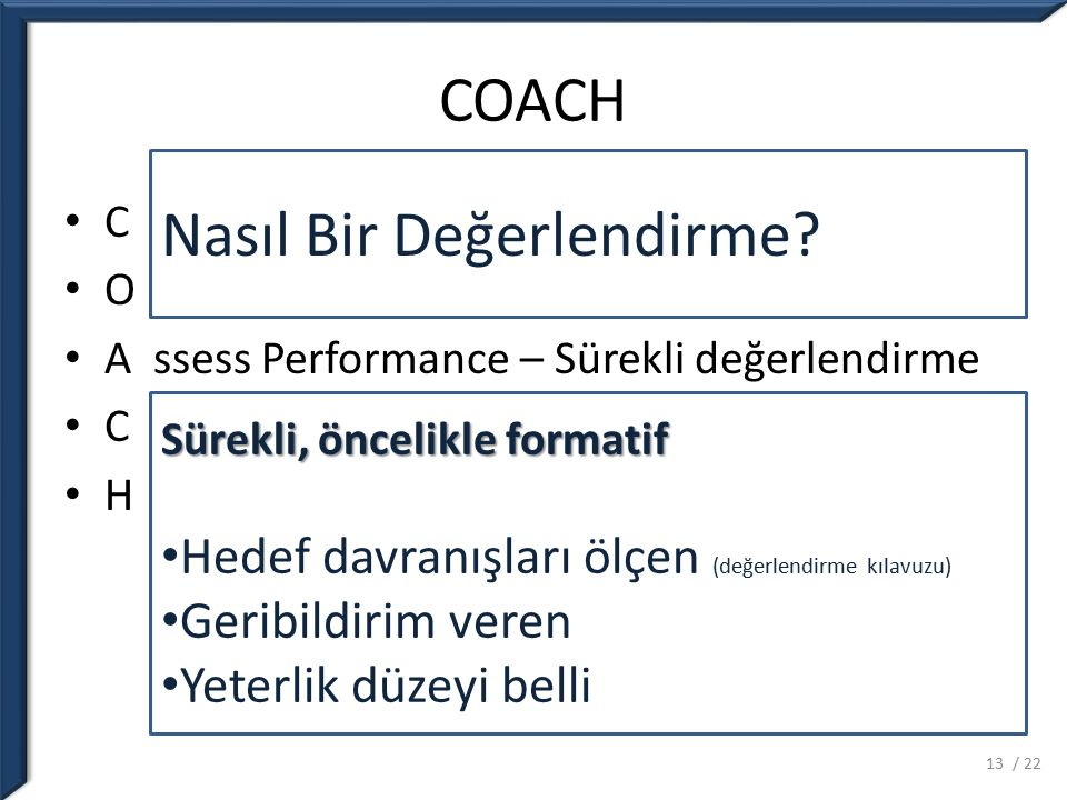 COACH C lear Performans Model – Rol Model O penness to Learning – Eğitim Ortamı A ssess Performance – Sürekli değerlendirme C ommunication – Dinle, an