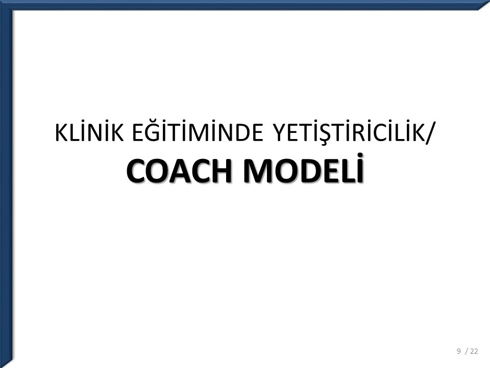 COACH C lear Performans Model – Rol Model O penness to Learning – Eğitim Ortamı A ssess Performance – Sürekli değerlendirme C ommunication – Dinle, anla H elp and Follow Up – Plan yap, takip et 10/ 22