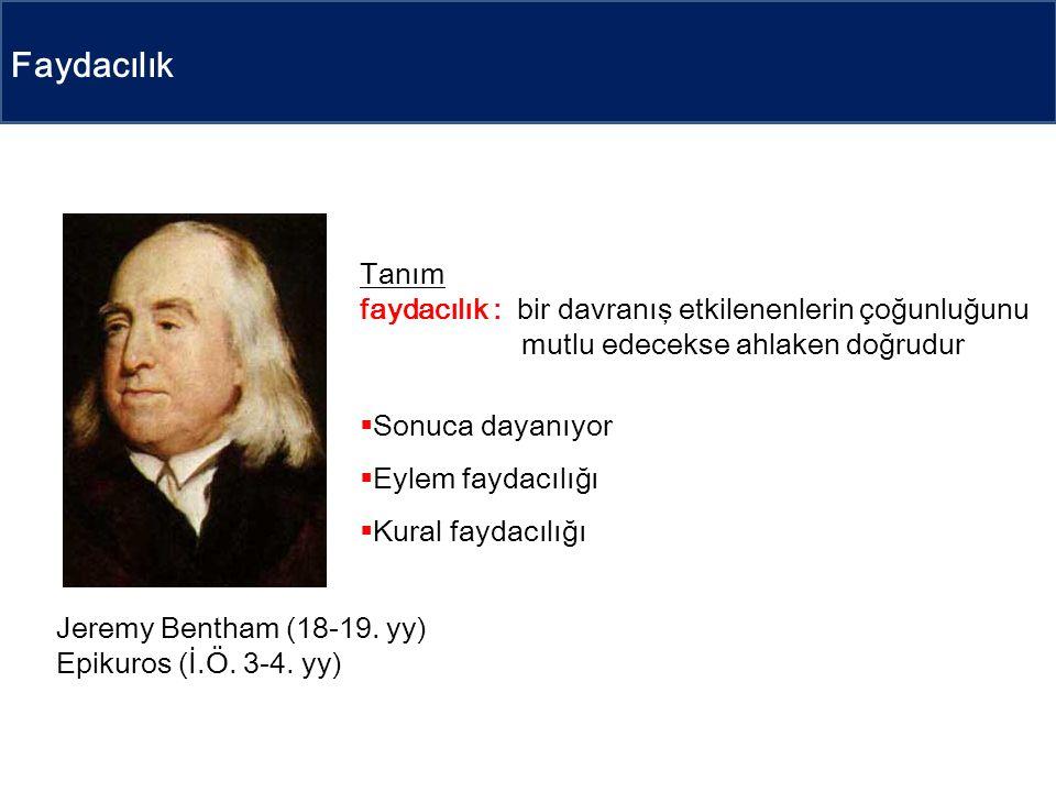 Faydacılık Tanım faydacılık : bir davranış etkilenenlerin çoğunluğunu mutlu edecekse ahlaken doğrudur  Sonuca dayanıyor  Eylem faydacılığı  Kural faydacılığı Jeremy Bentham (18-19.