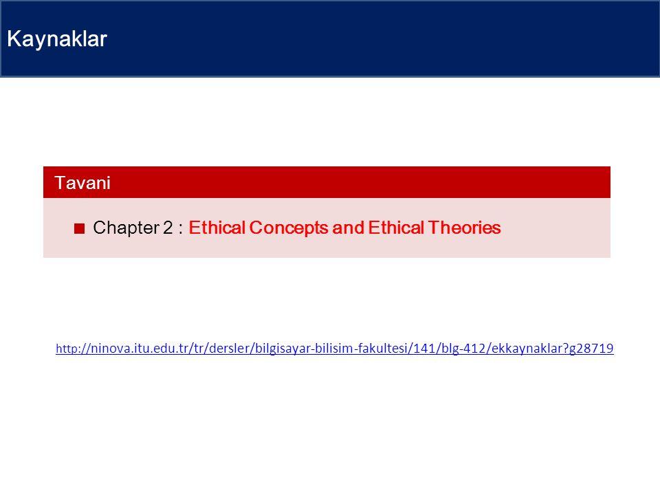 Kaynaklar Chapter 2 : Ethical Concepts and Ethical Theories Tavani http:// ninova.itu.edu.tr/tr/dersler/bilgisayar-bilisim-fakultesi/141/blg-412/ekkay