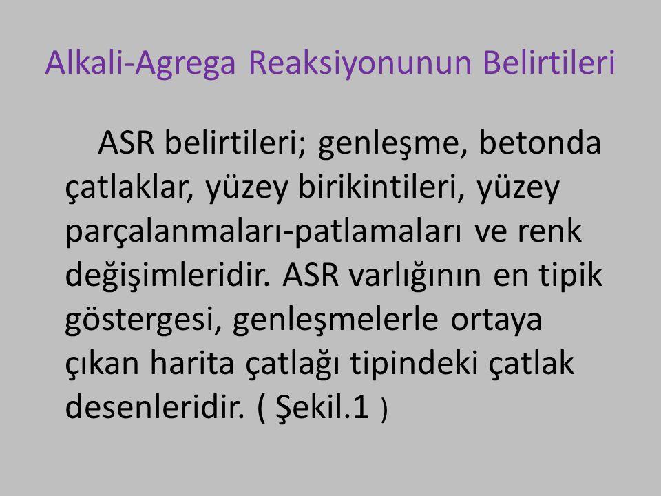 Alkali-Agrega Reaksiyonunun Belirtileri ASR belirtileri; genleşme, betonda çatlaklar, yüzey birikintileri, yüzey parçalanmaları-patlamaları ve renk de