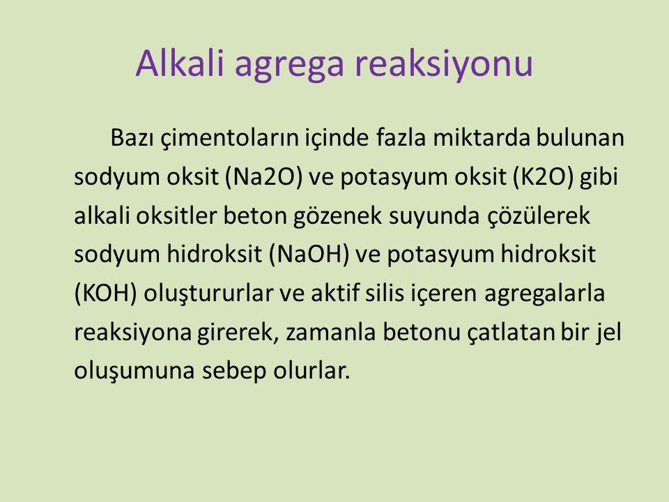 Alkali agrega reaksiyonu Bazı çimentoların içinde fazla miktarda bulunan sodyum oksit (Na2O) ve potasyum oksit (K2O) gibi alkali oksitler beton gözene
