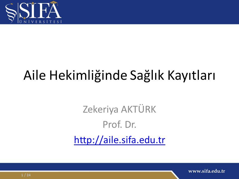 Aile Hekimliğinde Sağlık Kayıtları Zekeriya AKTÜRK Prof. Dr. http://aile.sifa.edu.tr / 241