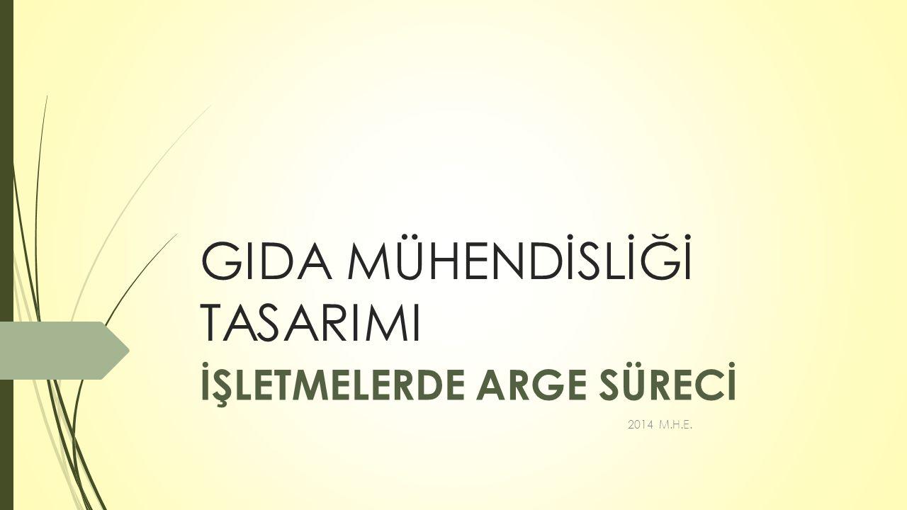 GIDA MÜHENDİSLİĞİ TASARIMI İŞLETMELERDE ARGE SÜRECİ 2014 M.H.E.