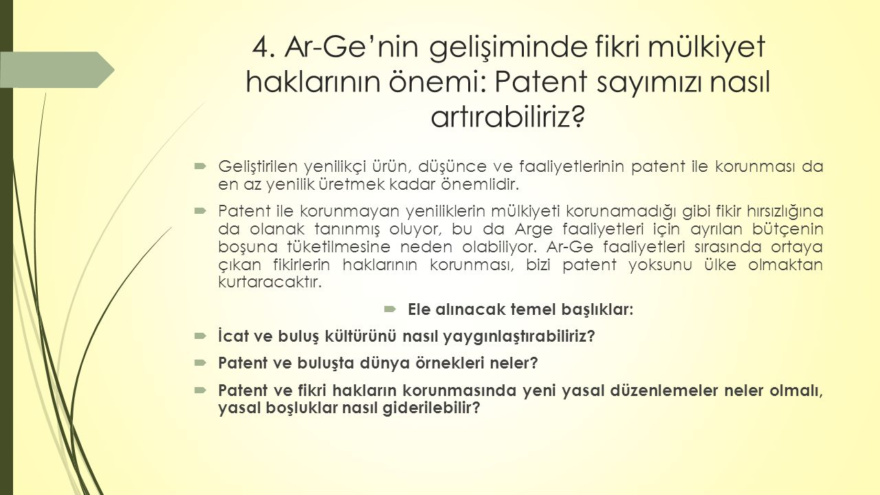 4. Ar-Ge'nin gelişiminde fikri mülkiyet haklarının önemi: Patent sayımızı nasıl artırabiliriz?  Geliştirilen yenilikçi ürün, düşünce ve faaliyetlerin