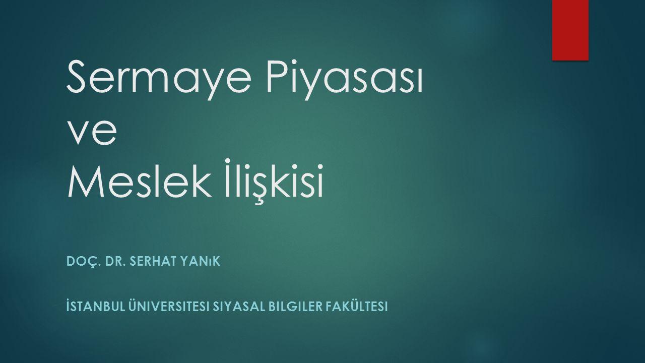 Sermaye Piyasalarının Gelişmesi  Finansal Entegrasyon  Finans Sektörünün Dünyada ve Türkiye'de Gelişmesi  Borçlanma Araçlarının Çeşitlenmesi ve Yaygınlaşması  Halka Açılma Olanaklarının Artması ve Yaygınlaşması  Global Ticaret Olanakları  UFRS Uygulamalarının Kabul Görmesi