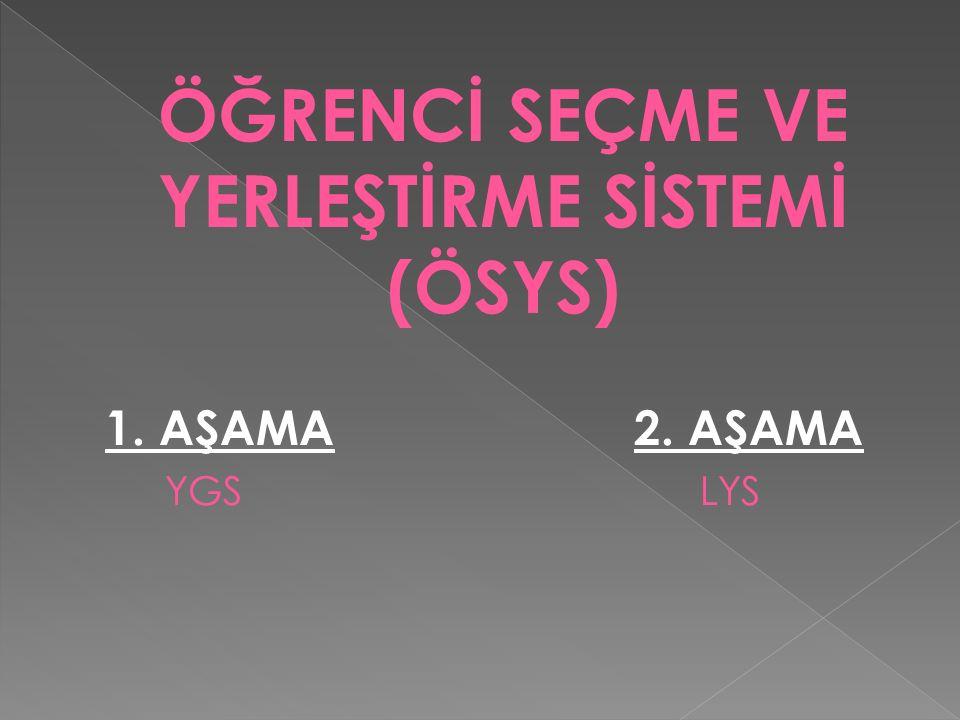  İki aşamalı yükseköğretime geçiş sisteminin birinci aşaması; Yükseköğretime Geçiş Sınavı (YGS)sınavıdır.
