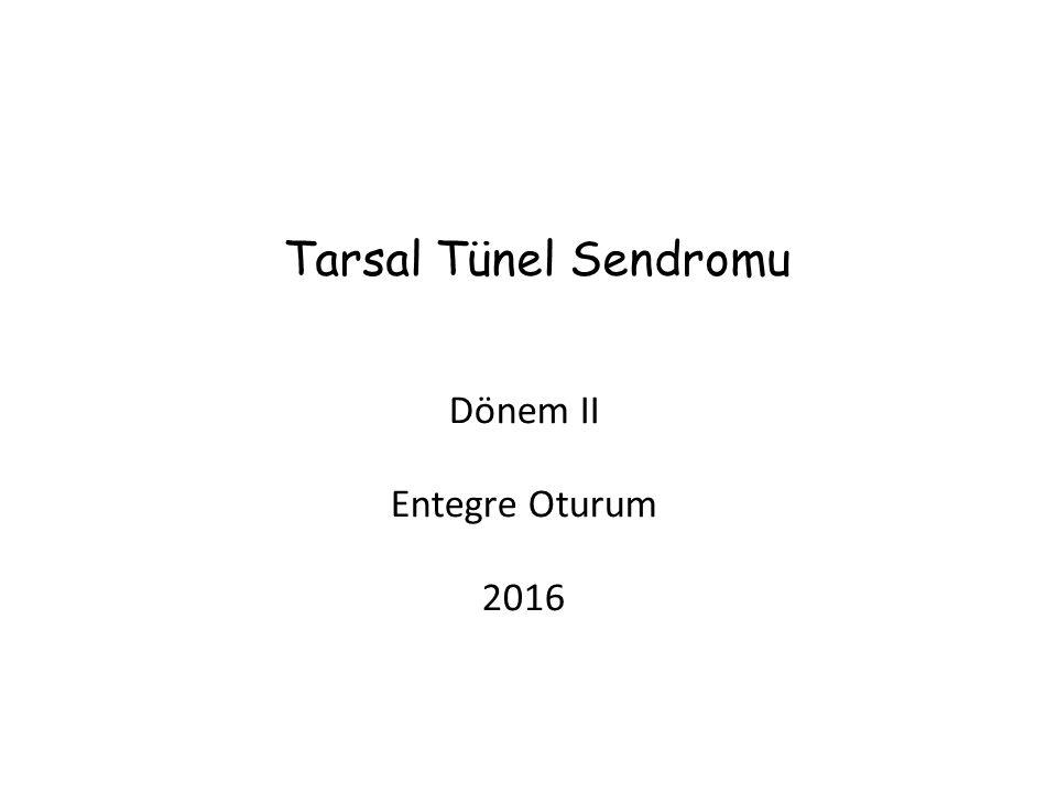 Tarsal Tünel Sendromu Dönem II Entegre Oturum 2016